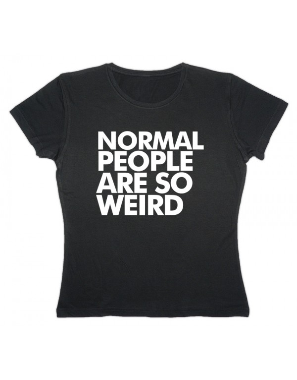Camiseta mujer Normal people are so weird