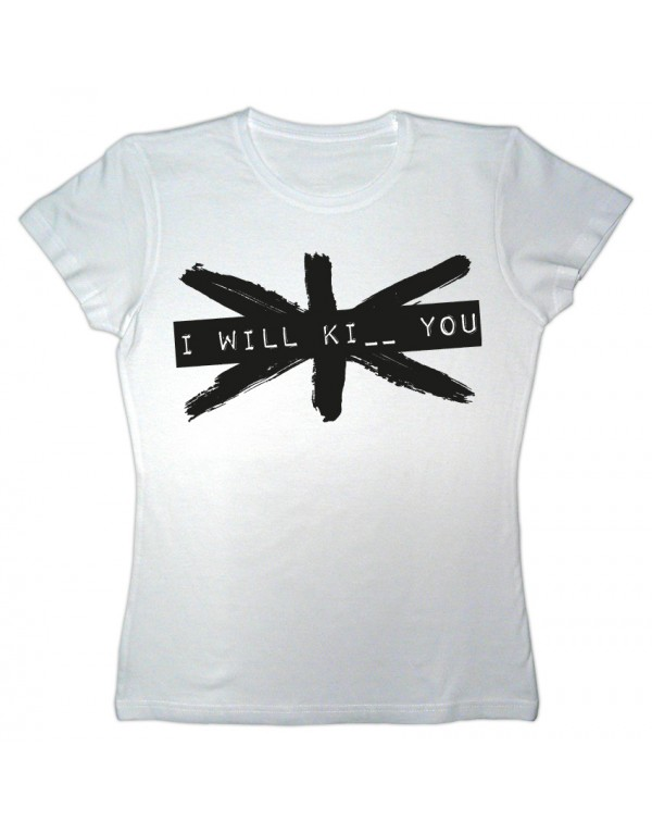 Camiseta I will ki_ _ you