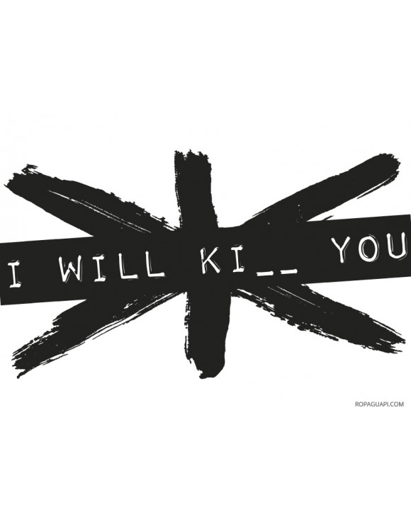 Camiseta mujer I will ki_ _ you